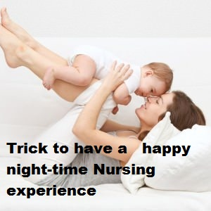 Tricks to have a happy night-time Nursing experience